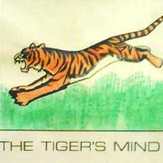 The Tiger's Mind 'The tiger fights the mind that loves the circle that traps the tiger'