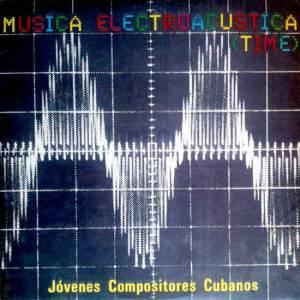 Música Electroacústica (Time) - Jóvenes Compositores Cubanos, LP, 1987