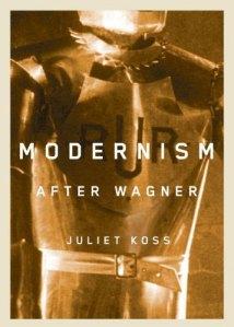 Juliet Koss - Modernism after Wagner